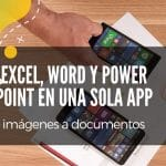 Office se renueva en movil: Excel, Word y Power Point en un solo lugar